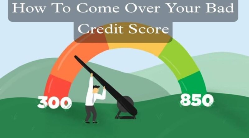 how-to-come-over-your-bads-credit-score